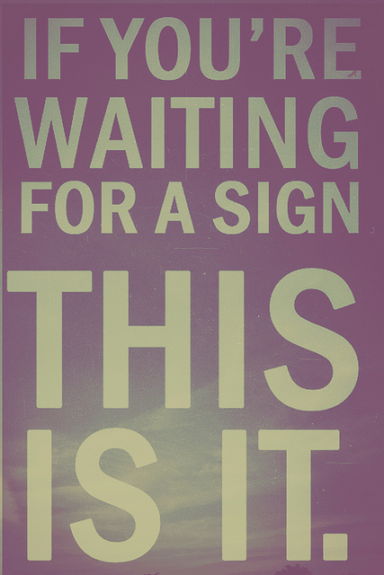 If you're waiting for a signthis is it