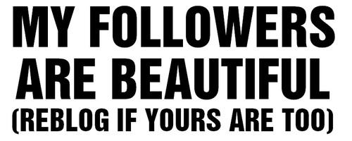 My followers are beautiful