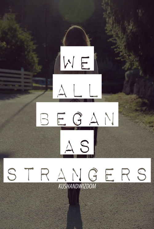 We all began as strangers