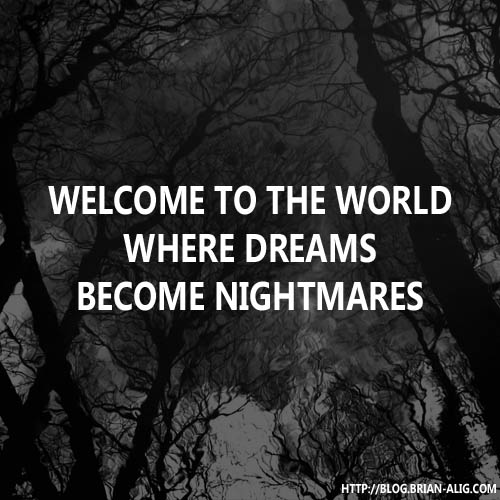 Welcome to the world where dreams become nightmares