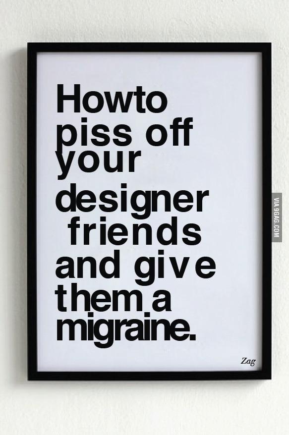 Как взбесить ваших друзей дизайнеров и вызвать у них головную боль
