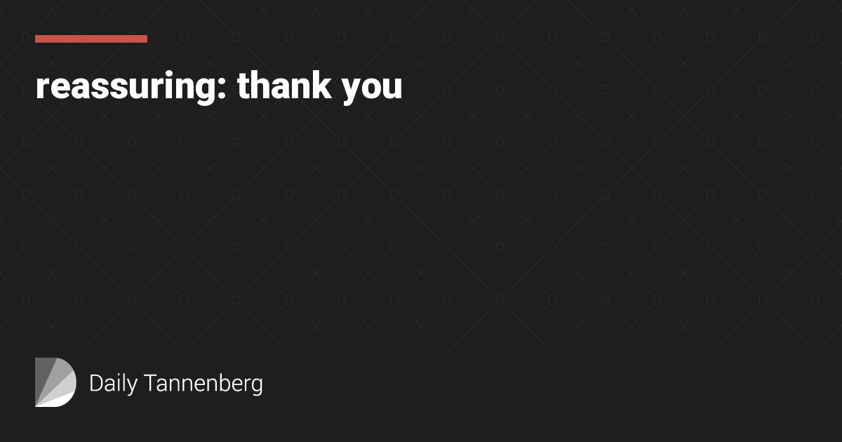 reassuring: thank you