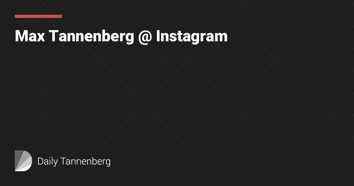 Max Tannenberg @ Instagram